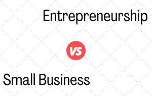 Small Business Vs Entrepreneurship